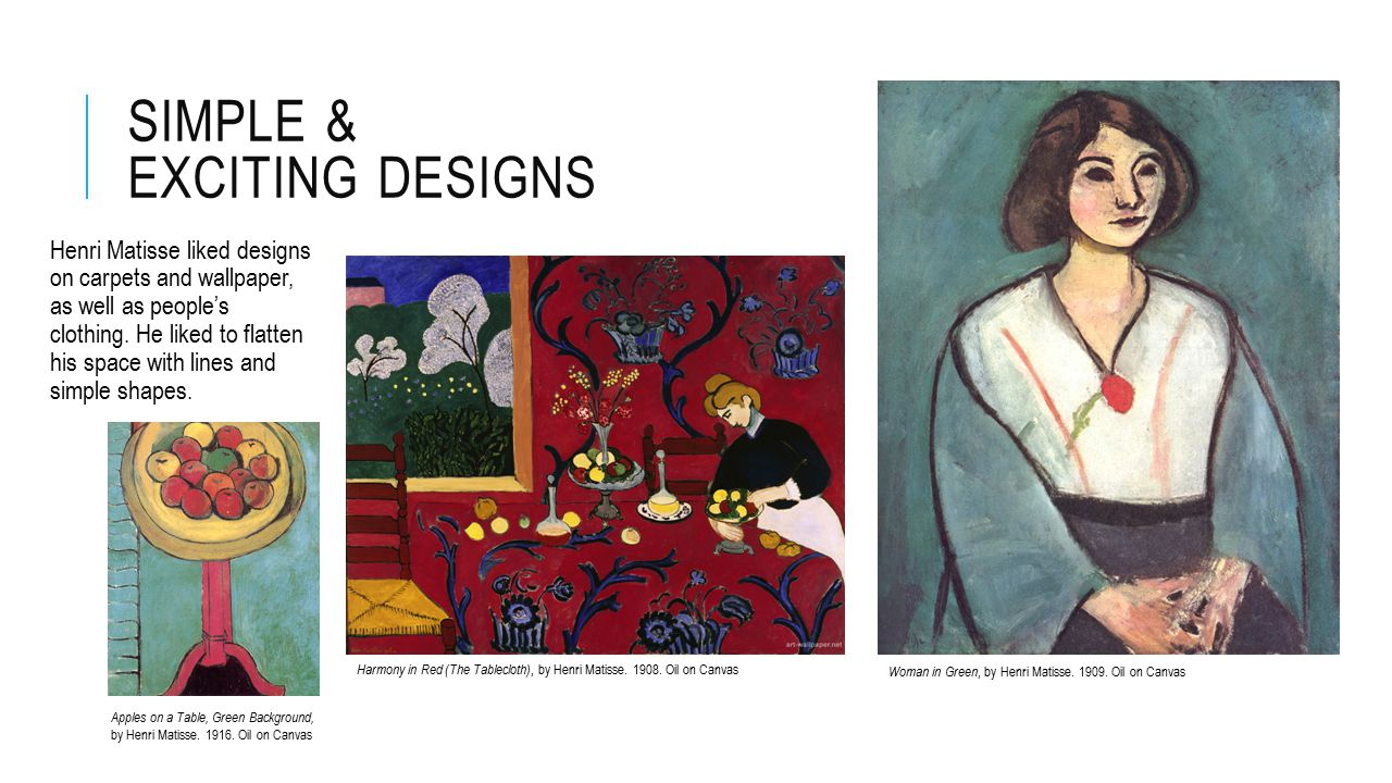 SIMPLE & EXCITING DESIGNS Henri Matisse liked designs on carpets and wallpaper, as well as people's clothing.