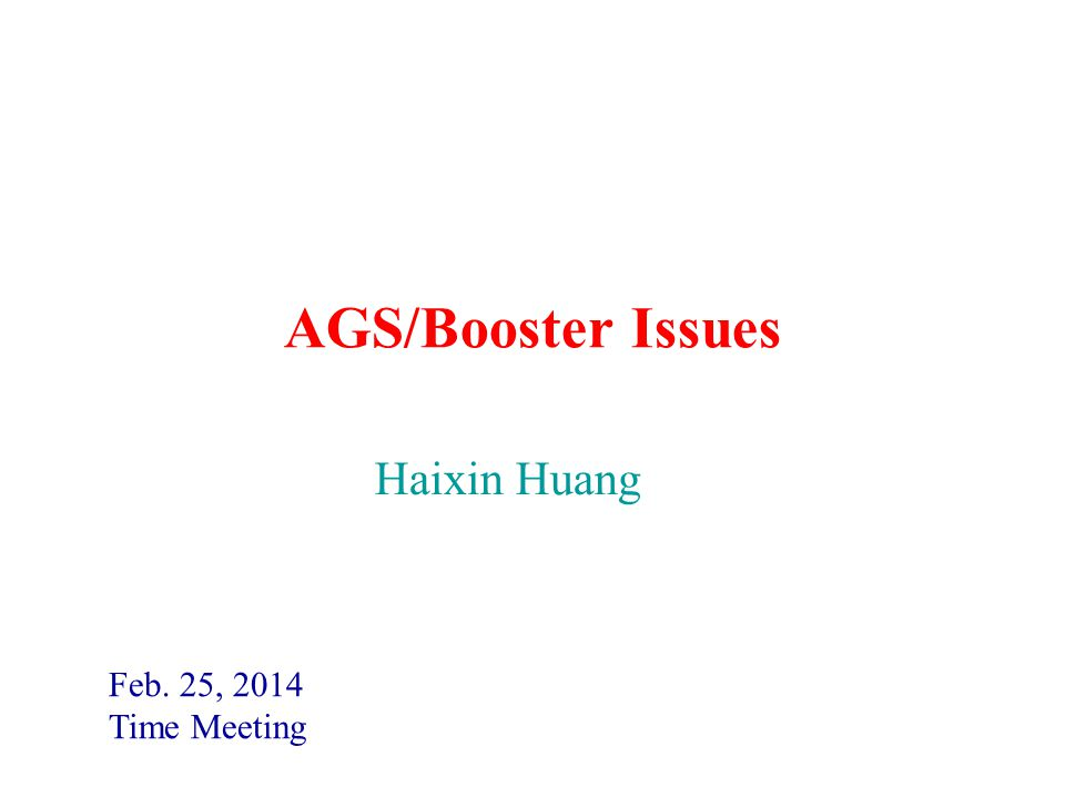 AGS/Booster Issues Feb. 25, 2014 Time Meeting Haixin Huang