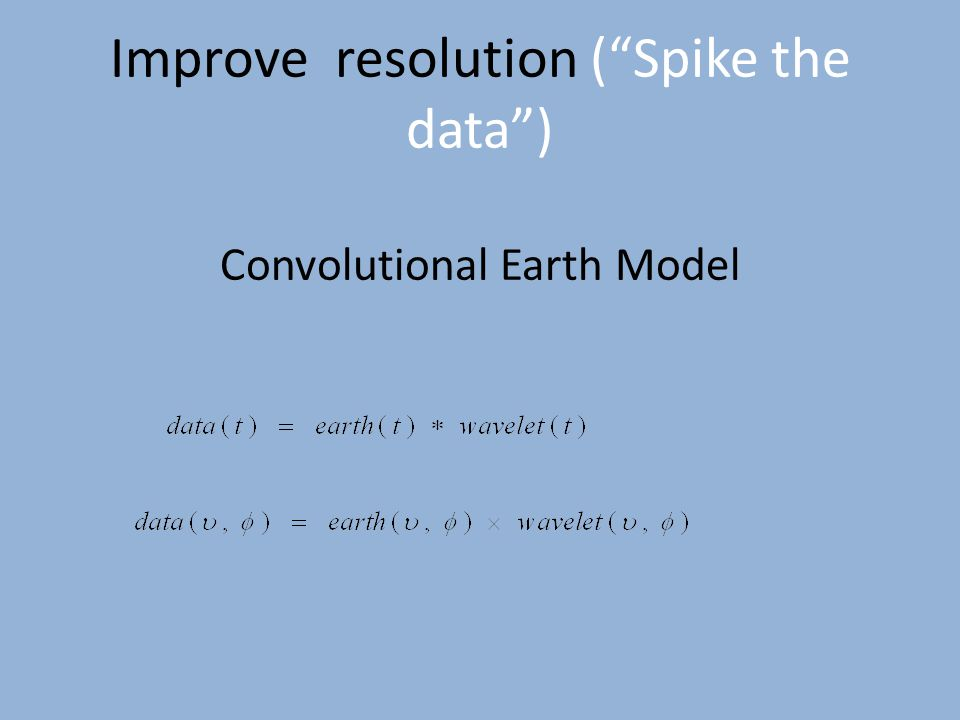 Improve resolution ( Spike the data ) Convolutional Earth Model