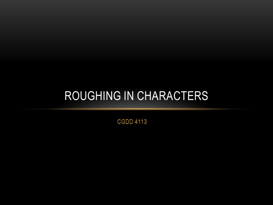 CGDD 4113 ROUGHING IN CHARACTERS