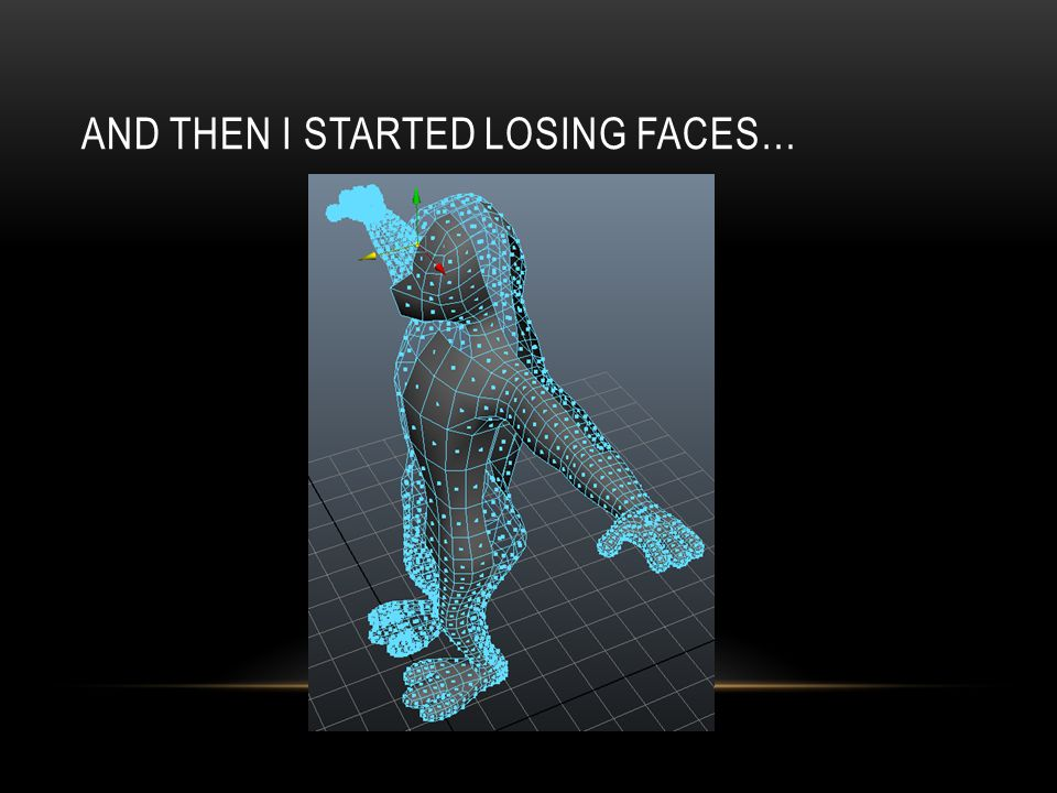 AND THEN I STARTED LOSING FACES…