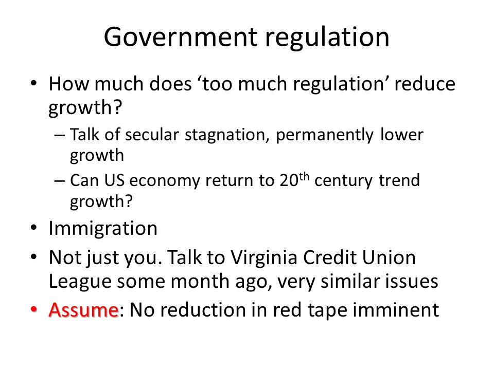 Government regulation How much does 'too much regulation' reduce growth.
