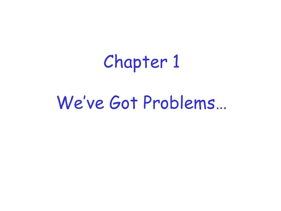 Chapter 1 We've Got Problems…