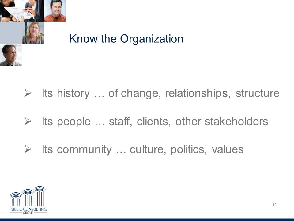 Know the Organization 15 Overcoming Trauma  Its history … of change, relationships, structure  Its people … staff, clients, other stakeholders  Its community … culture, politics, values