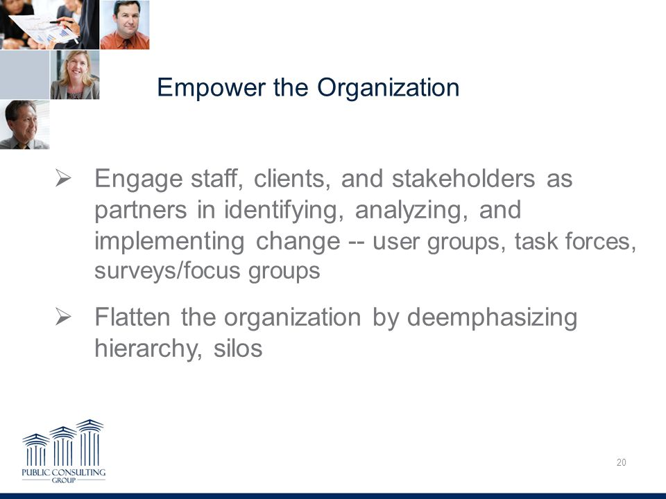 Empower the Organization 20 Overcoming Trauma  Engage staff, clients, and stakeholders as partners in identifying, analyzing, and implementing change -- u ser groups, task forces, surveys/focus groups  Flatten the organization by deemphasizing hierarchy, silos