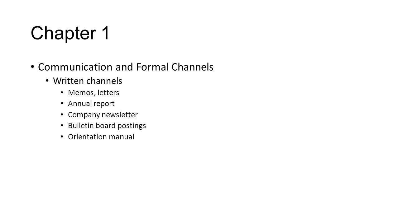 Chapter 1 Communication and Formal Channels Written channels Memos, letters Annual report Company newsletter Bulletin board postings Orientation manua