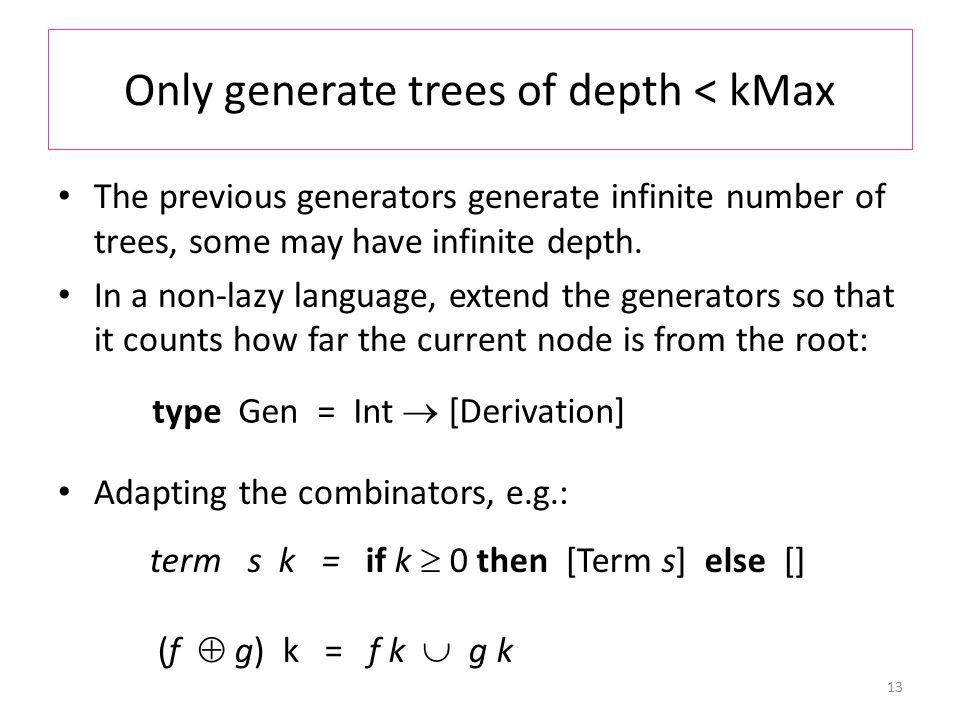 Only generate trees of depth < kMax The previous generators generate infinite number of trees, some may have infinite depth.