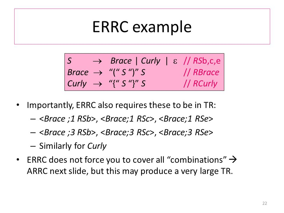 ERRC example Importantly, ERRC also requires these to be in TR: –,, – Similarly for Curly ERRC does not force you to cover all combinations  ARRC next slide, but this may produce a very large TR.