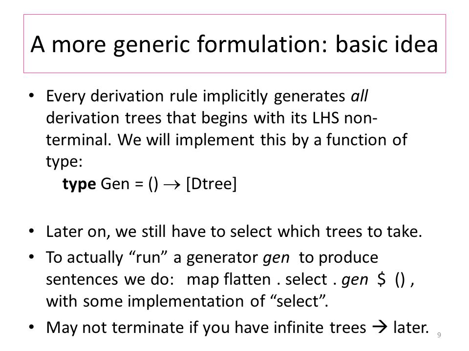 A more generic formulation: basic idea Every derivation rule implicitly generates all derivation trees that begins with its LHS non- terminal.