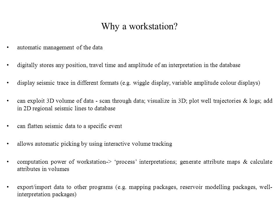 Why a workstation? automatic management of the data digitally stores any position, travel time and amplitude of an interpretation in the database disp
