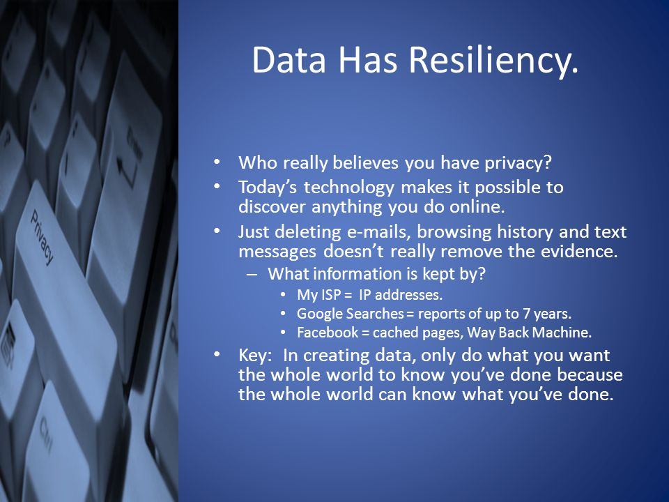 Data Has Resiliency. Who really believes you have privacy.