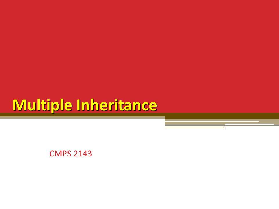 Multiple Inheritance CMPS 2143