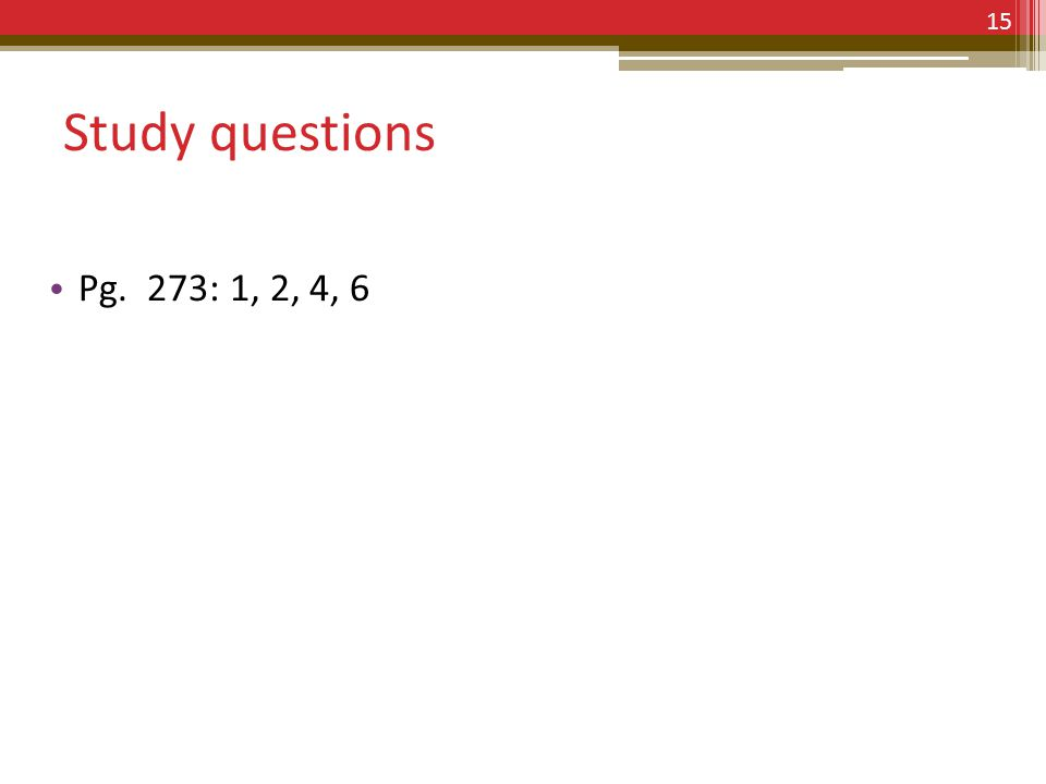 Study questions Pg. 273: 1, 2, 4, 6 15