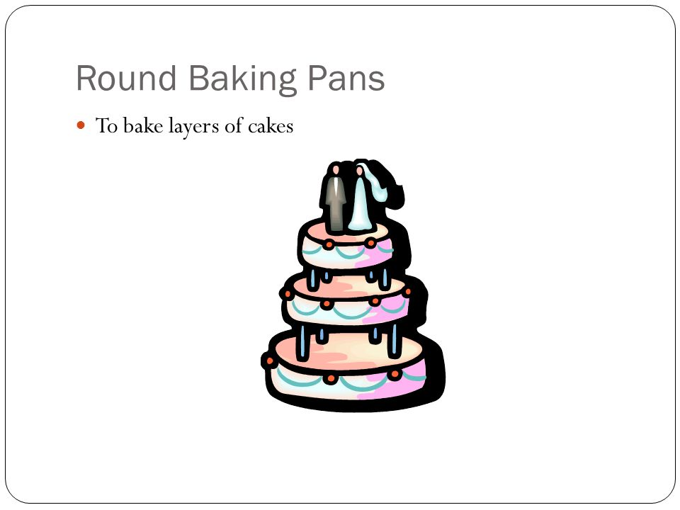 Round Baking Pans To bake layers of cakes