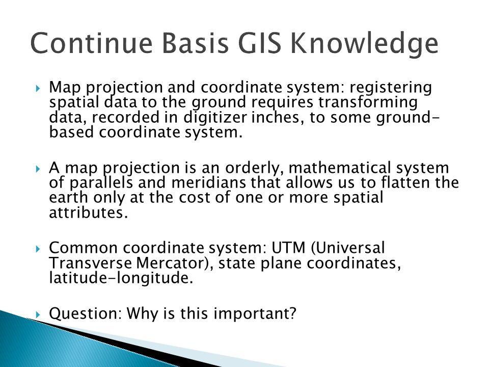  Map projection and coordinate system: registering spatial data to the ground requires transforming data, recorded in digitizer inches, to some ground- based coordinate system.