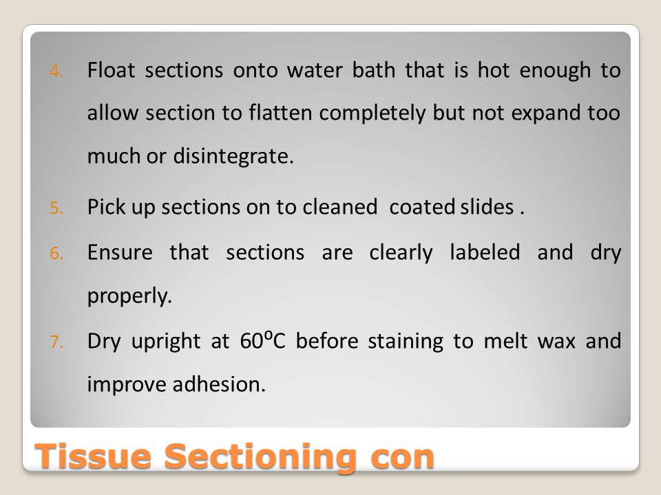 Tissue Sectioning con 4. Float sections onto water bath that is hot enough to allow section to flatten completely but not expand too much or disintegr