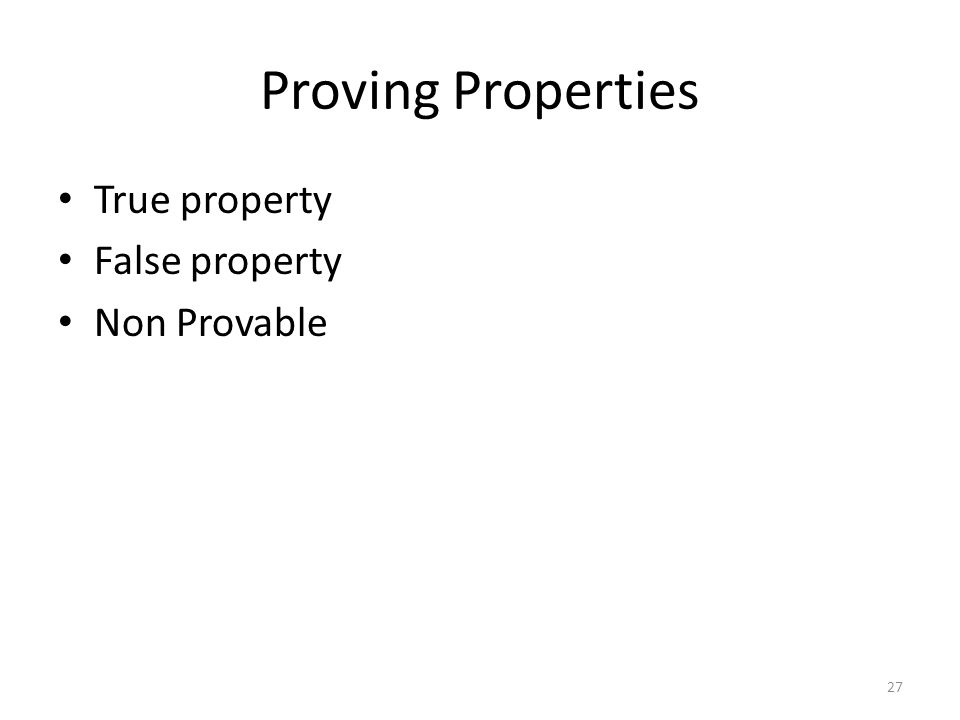 Proving Properties True property False property Non Provable 27