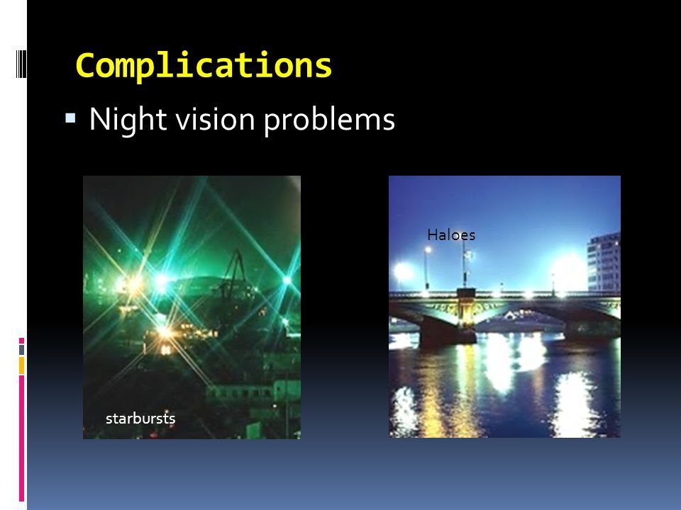  Night vision problems starbursts Haloes Complications