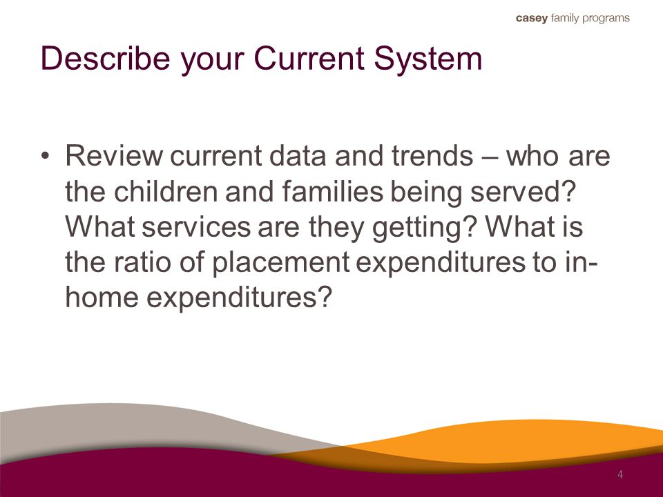Describe your Current System Review current data and trends – who are the children and families being served? What services are they getting? What is
