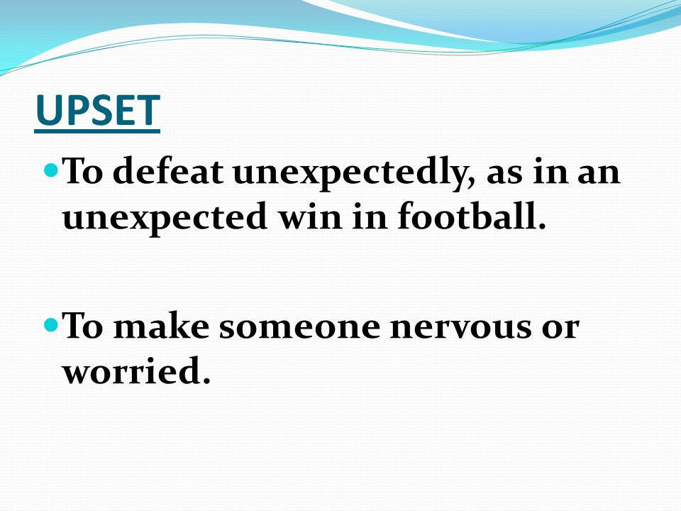 UPSET To defeat unexpectedly, as in an unexpected win in football.