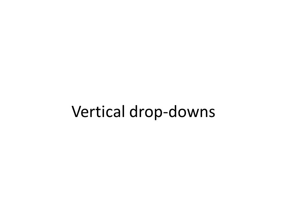 Vertical drop-downs