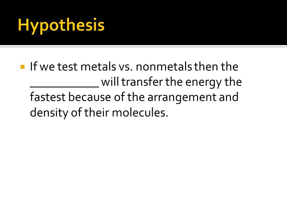  If we test metals vs.