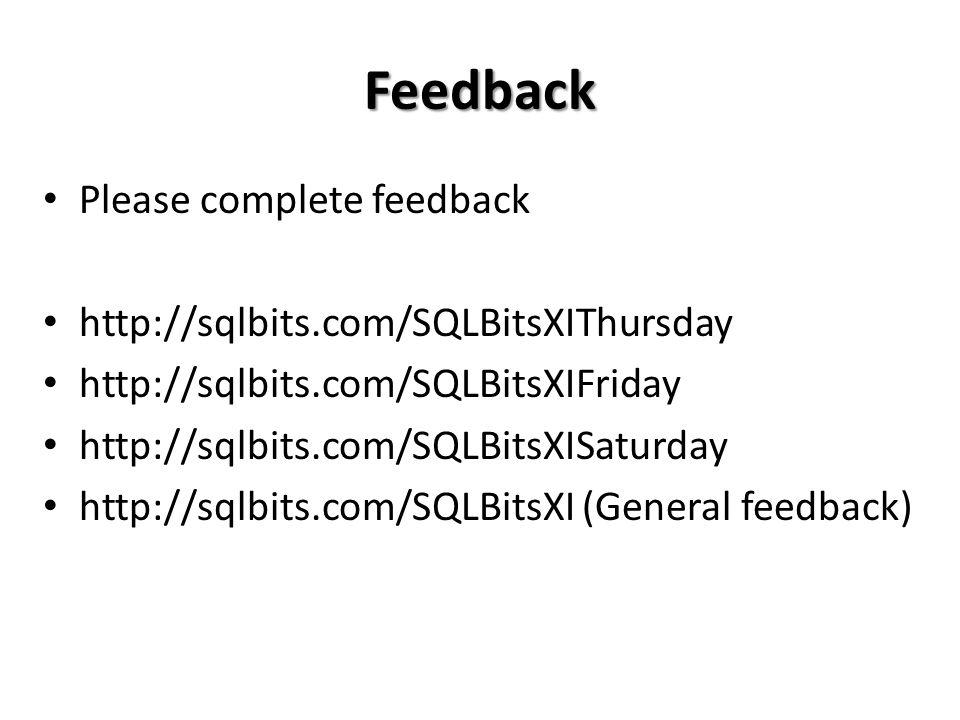 Feedback Please complete feedback http://sqlbits.com/SQLBitsXIThursday http://sqlbits.com/SQLBitsXIFriday http://sqlbits.com/SQLBitsXISaturday http://