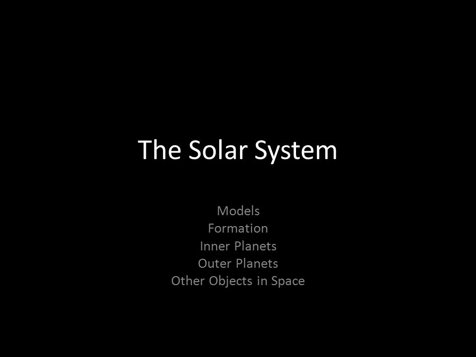 The Solar System Models Formation Inner Planets Outer Planets Other Objects in Space