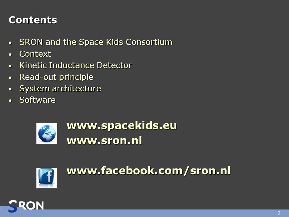 Contents SRON and the Space Kids Consortium SRON and the Space Kids Consortium Context Context Kinetic Inductance Detector Kinetic Inductance Detector