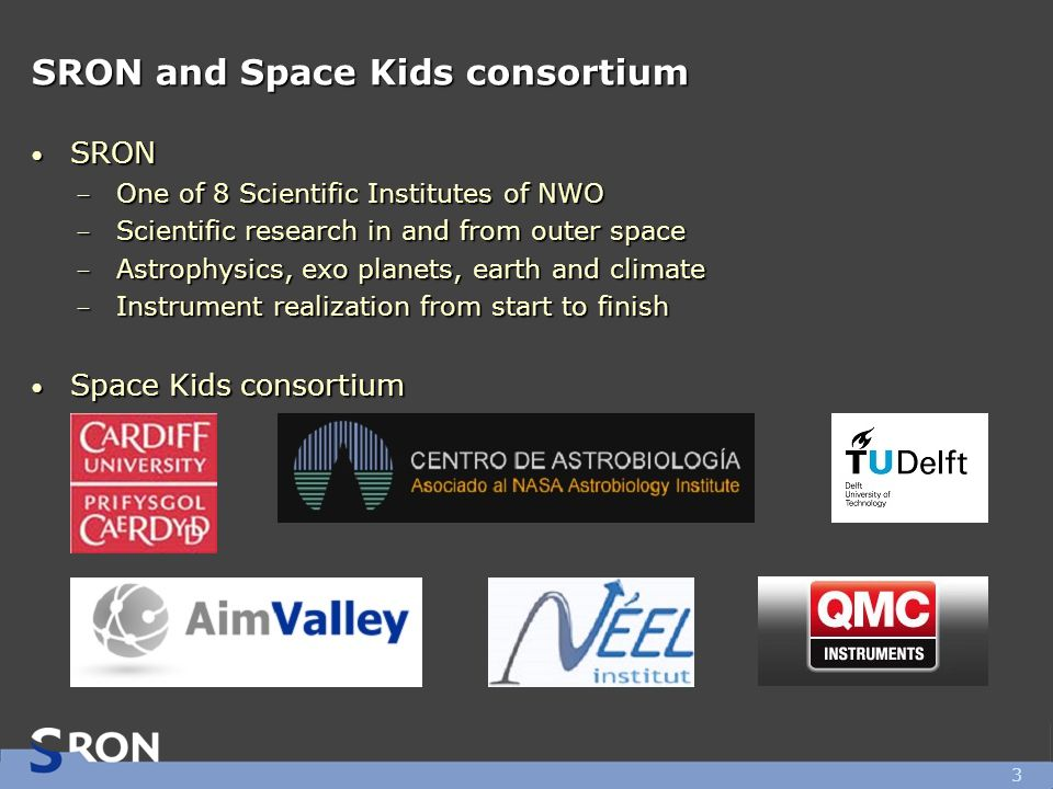 SRON and Space Kids consortium SRON SRON ̶ One of 8 Scientific Institutes of NWO ̶ Scientific research in and from outer space ̶ Astrophysics, exo pla