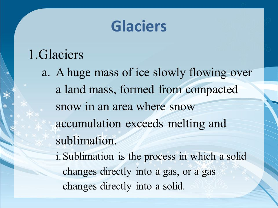 Glacial Features 5.Glacial Features a.Crevasses are large cracks formed in the brittle surface of the glacier by buckling of the ice from tension and compression.