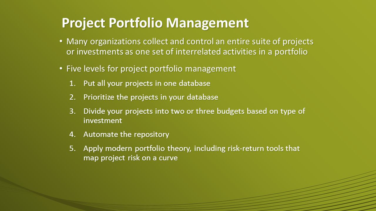 Many organizations collect and control an entire suite of projects or investments as one set of interrelated activities in a portfolio Many organizati