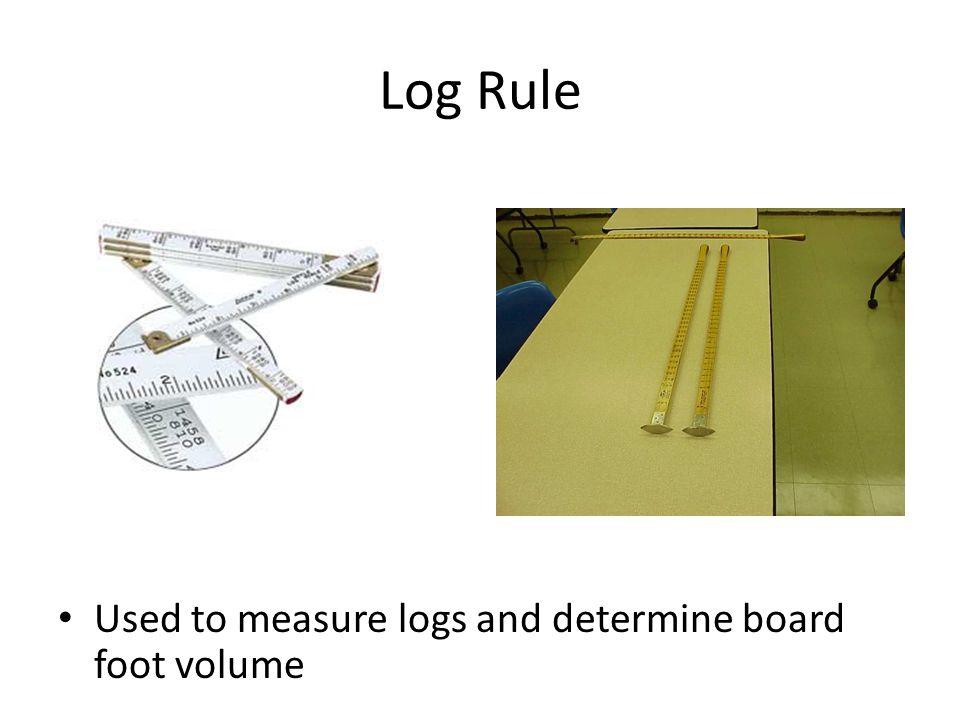 Log Rule Used to measure logs and determine board foot volume