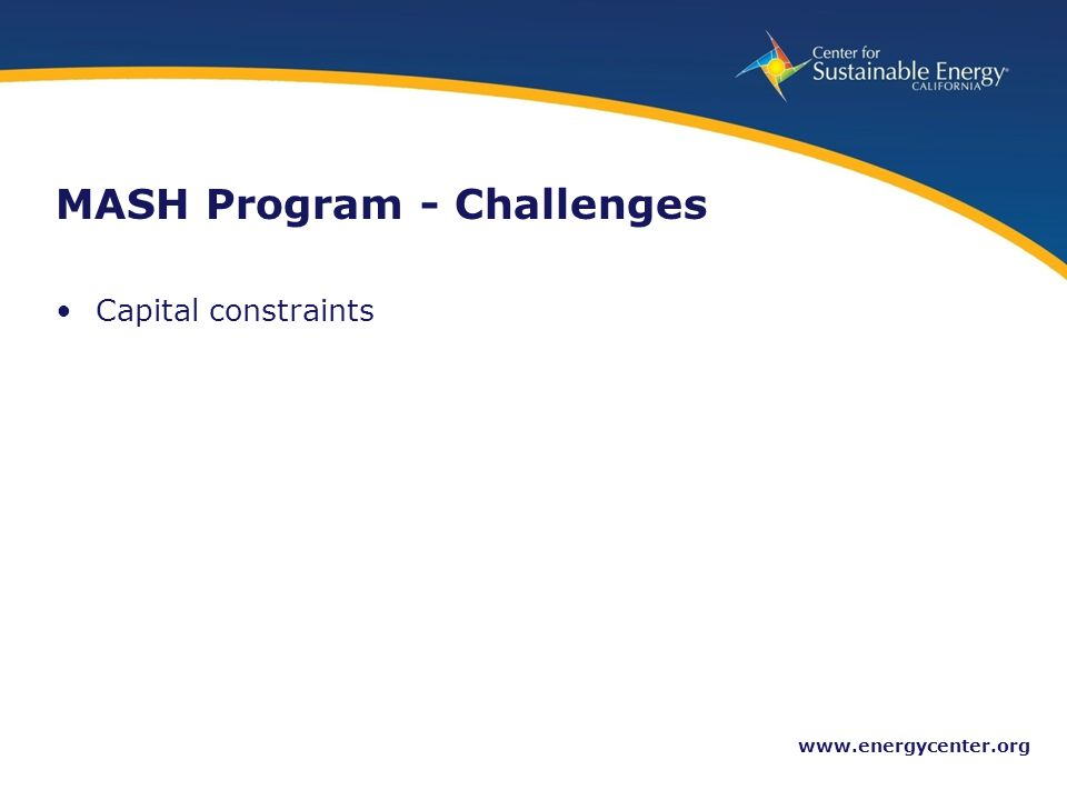 21 www.energycenter.org MASH Program - Challenges Capital constraints