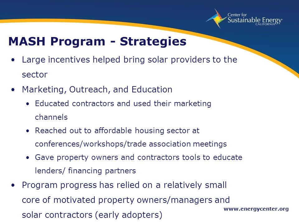 31 www.energycenter.org MASH Program - Strategies Large incentives helped bring solar providers to the sector Marketing, Outreach, and Education Educa