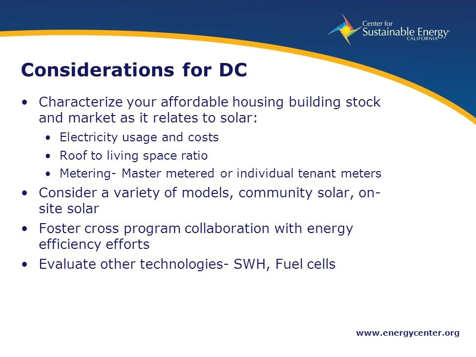 33 www.energycenter.org Considerations for DC Characterize your affordable housing building stock and market as it relates to solar: Electricity usage