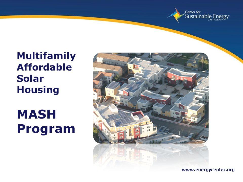 6 www.energycenter.org Multifamily Affordable Solar Housing MASH Program