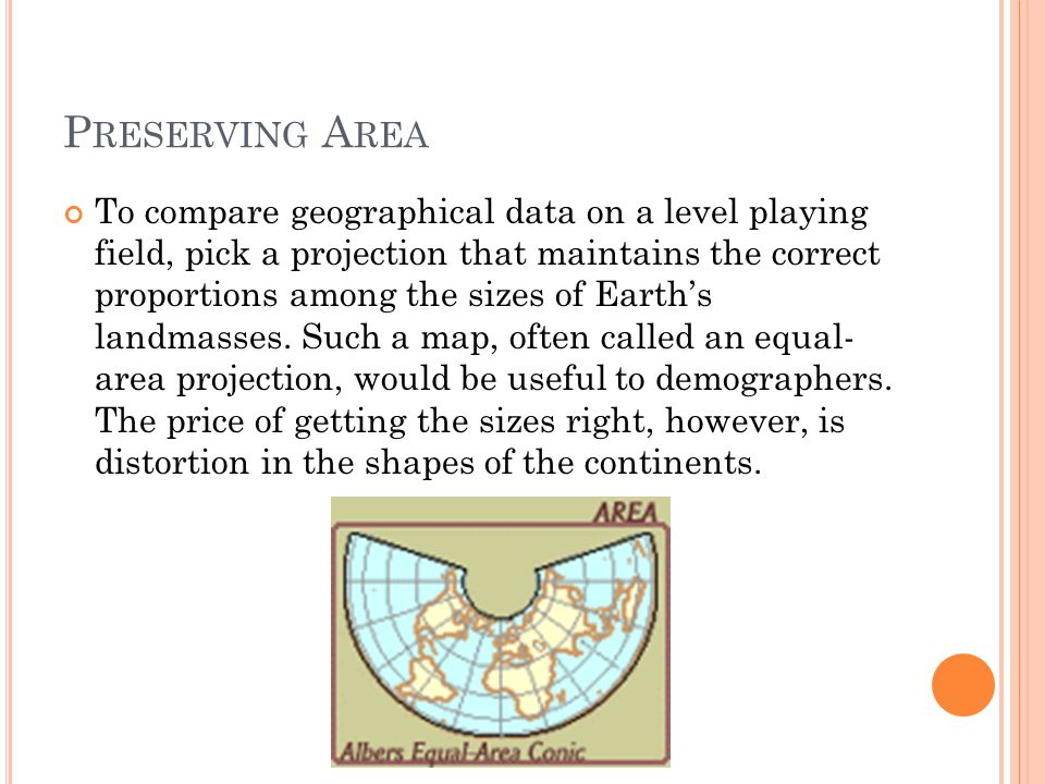 P RESERVING A REA To compare geographical data on a level playing field, pick a projection that maintains the correct proportions among the sizes of Earth's landmasses.