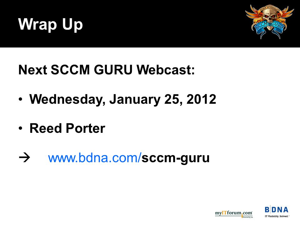 Next SCCM GURU Webcast: Wednesday, January 25, 2012 Reed Porter  www.bdna.com/sccm-guru Wrap Up
