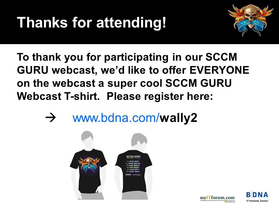 To thank you for participating in our SCCM GURU webcast, we'd like to offer EVERYONE on the webcast a super cool SCCM GURU Webcast T-shirt.