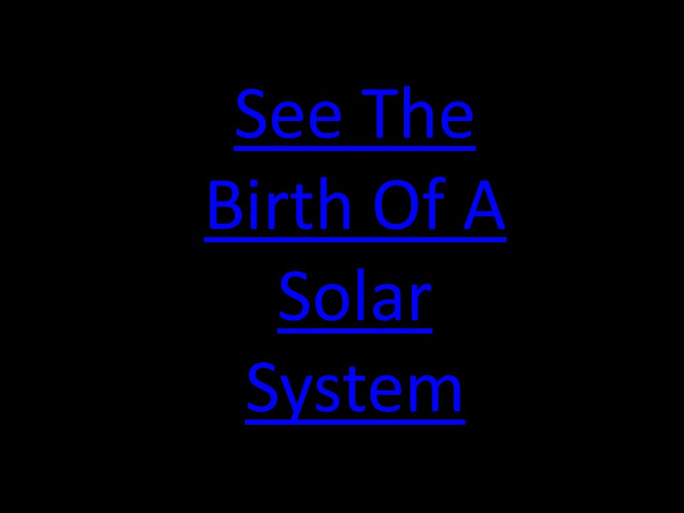 The Birth of the Solar System Approximately 5 billion years ago, our solar system was an immense cloud of dust and gas.