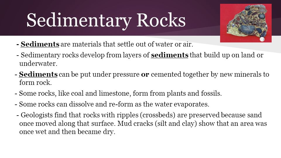 Sedimentary Rocks - Sediments are materials that settle out of water or air. - Sedimentary rocks develop from layers of sediments that build up on lan