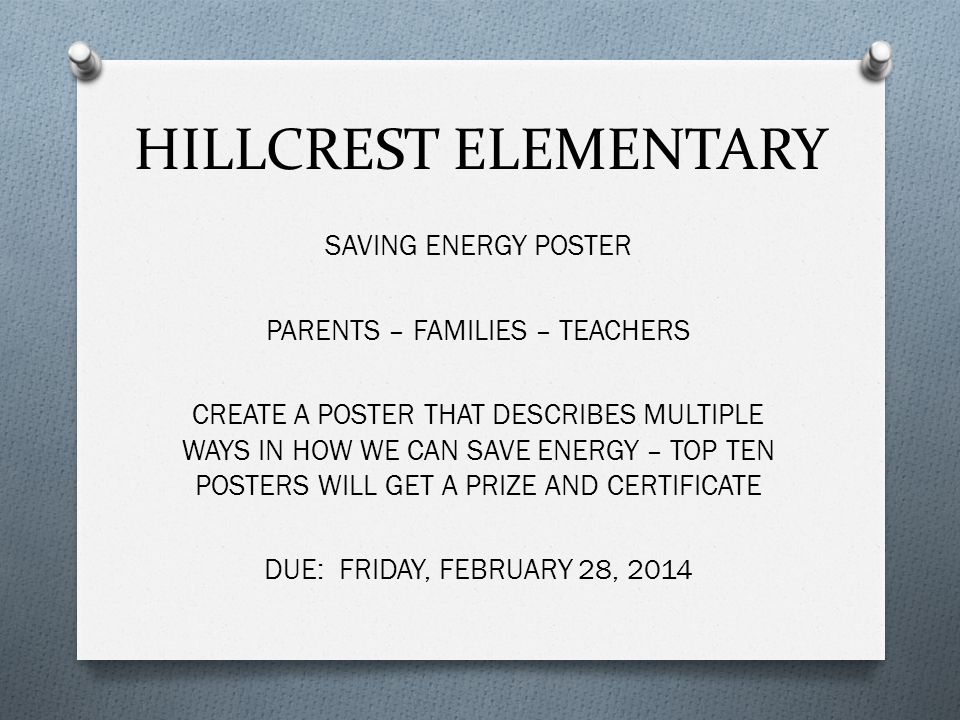 HILLCREST ELEMENTARY SAVING ENERGY POSTER PARENTS – FAMILIES – TEACHERS CREATE A POSTER THAT DESCRIBES MULTIPLE WAYS IN HOW WE CAN SAVE ENERGY – TOP T