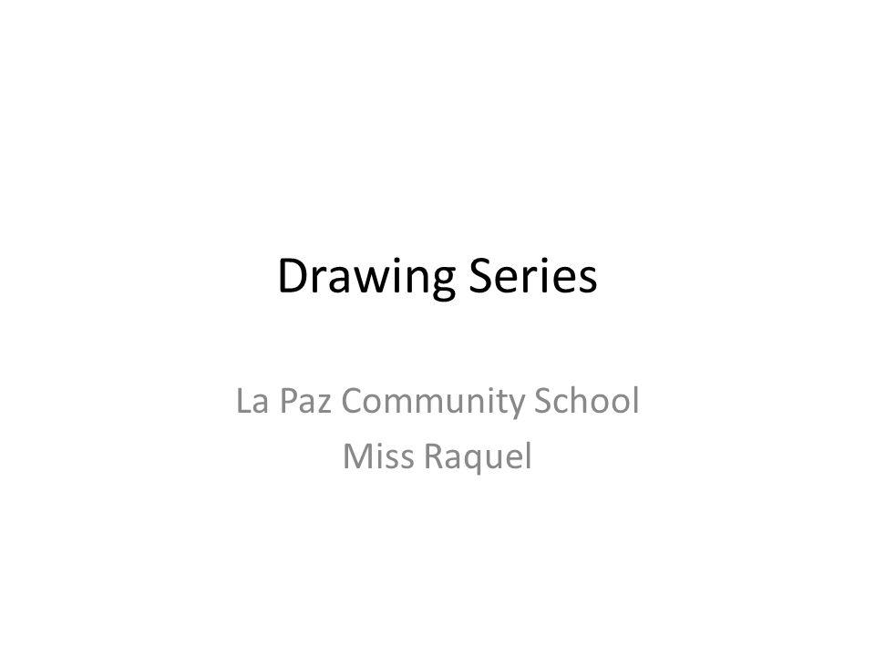 Drawing Series La Paz Community School Miss Raquel