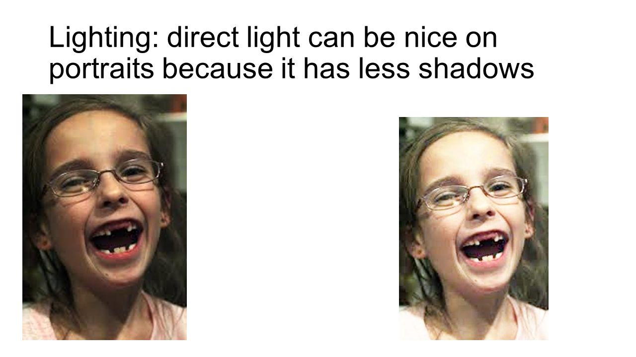 Lighting: direct light can be nice on portraits because it has less shadows