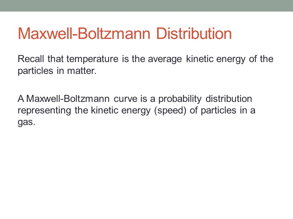 Maxwell-Boltzmann Distribution Recall that temperature is the average kinetic energy of the particles in matter.
