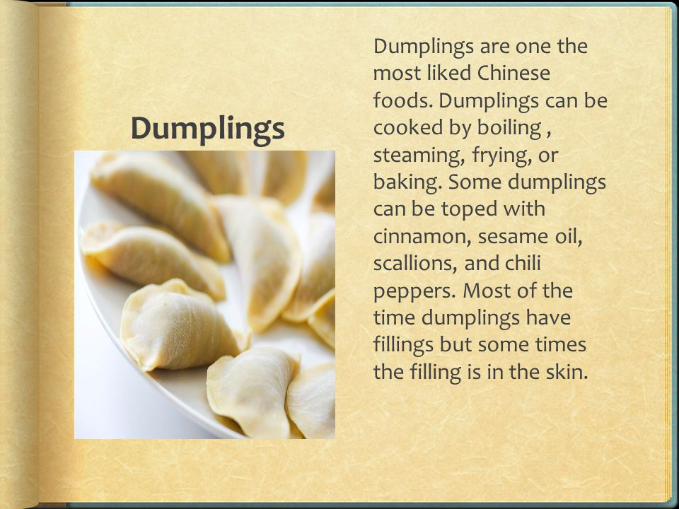 Dumplings Dumplings are one the most liked Chinese foods.