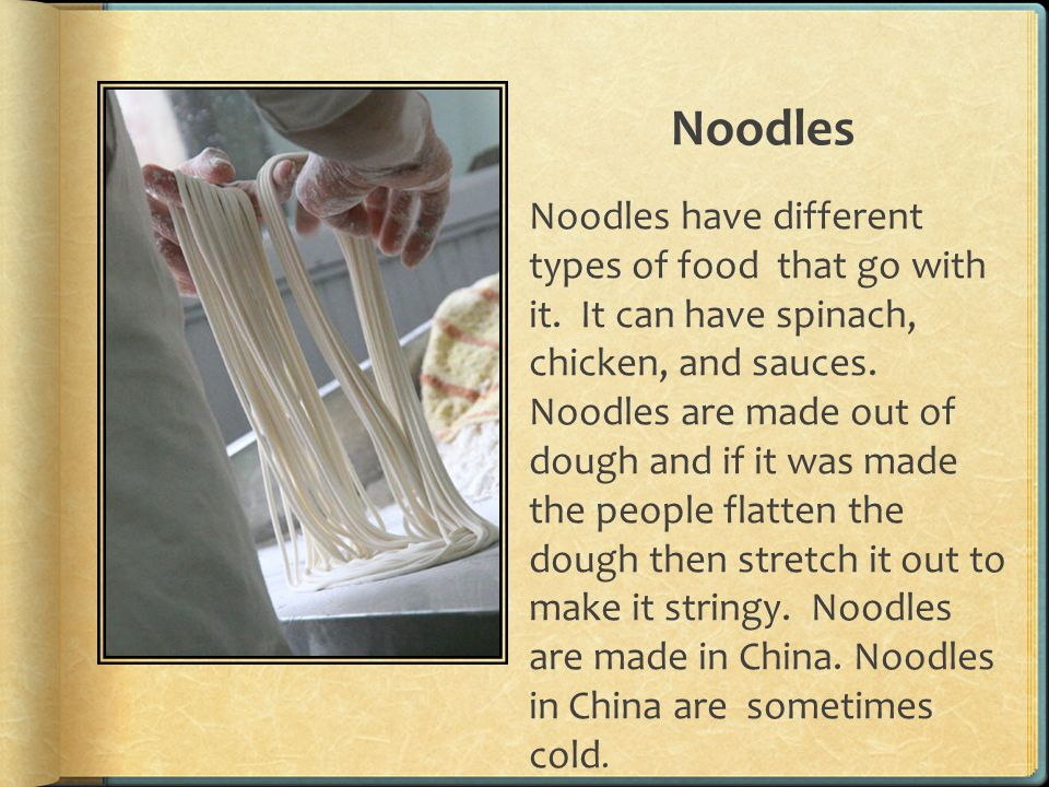 Noodles Noodles have different types of food that go with it.