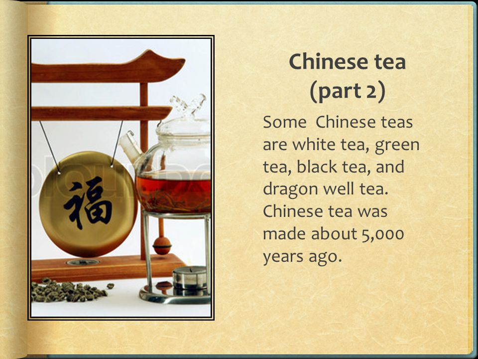 Chinese tea (part 2) Some Chinese teas are white tea, green tea, black tea, and dragon well tea.