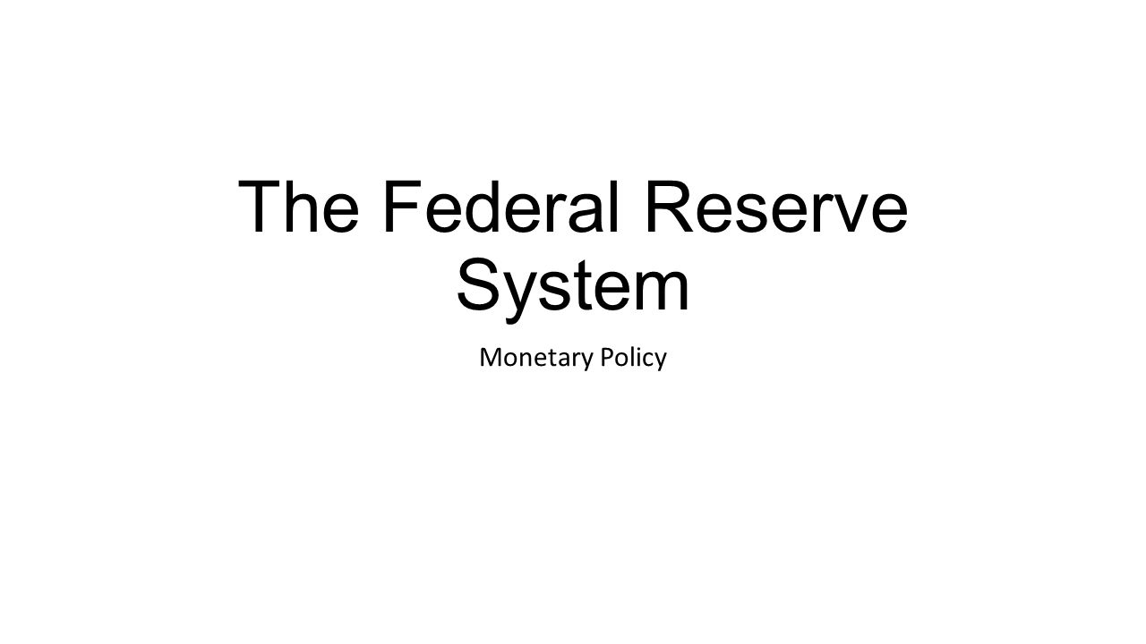 The Federal Reserve System Monetary Policy